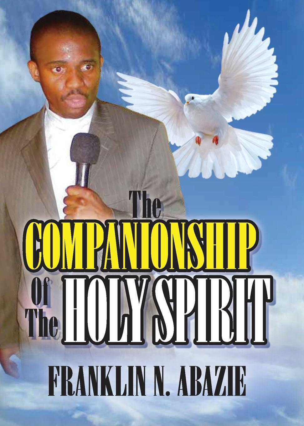 FRANKLIN N ABAZIE THE COMPANIONSHIP OF THE HOLY SPIRIT. HOLY SPIRIT irene bonney faulkes d d the holy spirit came