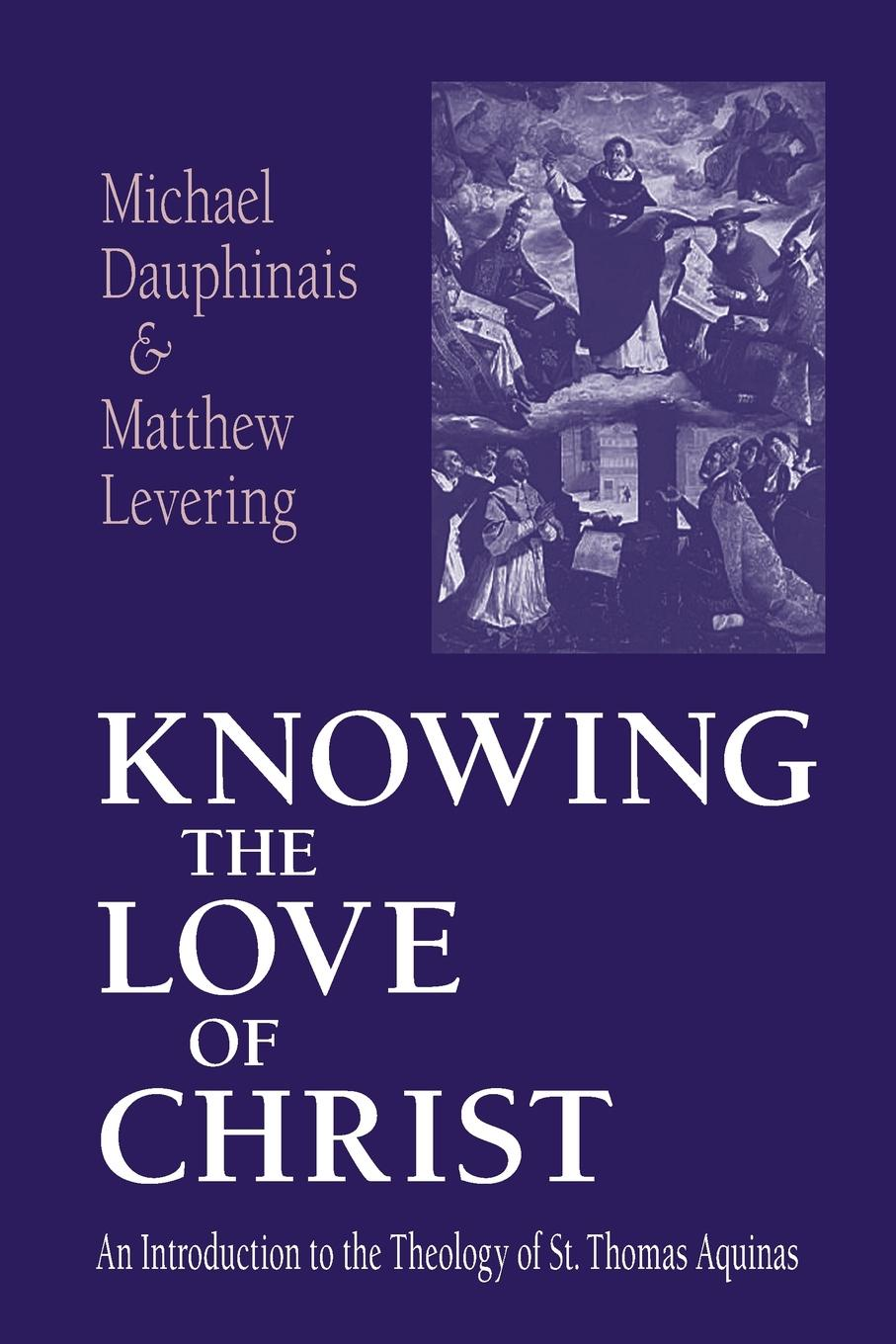 Michael Dauphinais, Matthew Levering Knowing the Love of Christ. An Introduction to the Theology of St. Thomas Aquinas thomas green a dissertation on enthusiasm