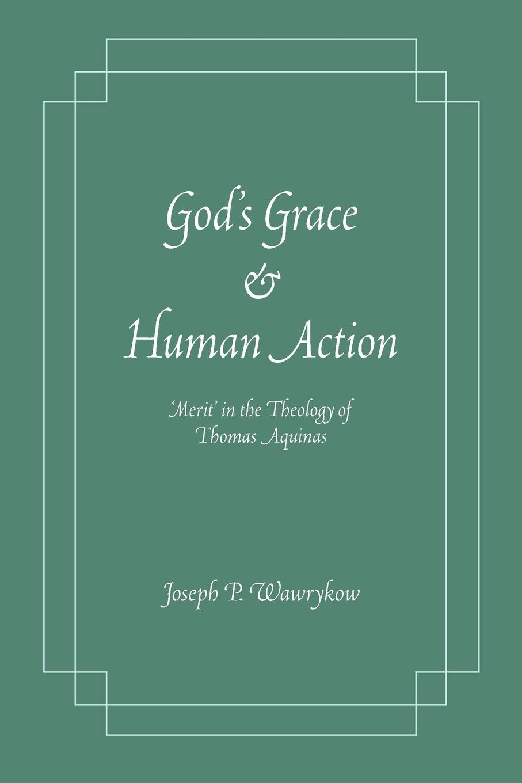 лучшая цена Joseph P. Wawrykow God.s Grace and Human Action. Merit. in the Theology of Thomas Aquinas