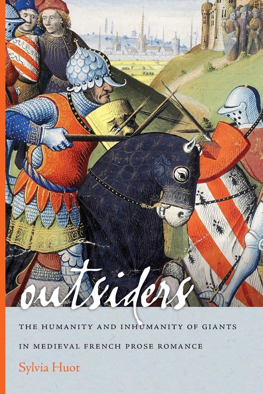 Sylvia Huot Outsiders. The Humanity and Inhumanity of Giants in Medieval French Prose Romance
