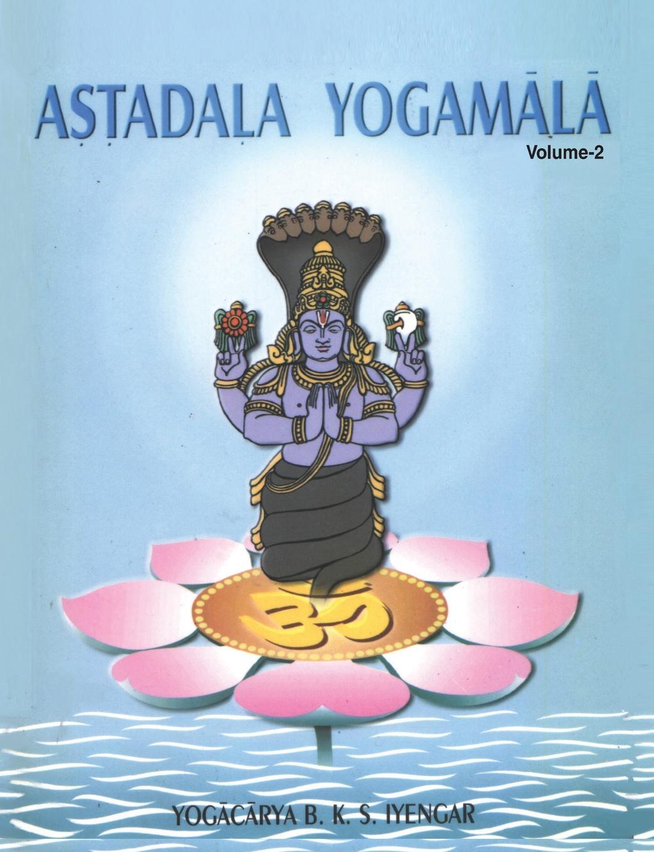 B.K.S. Iyengar Astadala Yogamala (Collected Works) Volume 2 стоимость