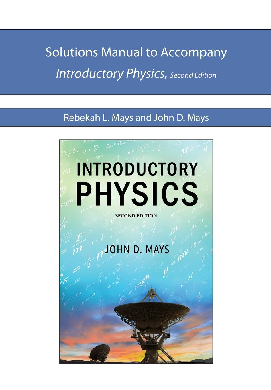 Rebekah L. Mays, John D Mays Solutions Manual for IP2e mumper william norris a text book in physics for secondary schools