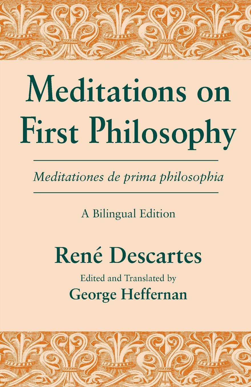 René Descartes, George Heffernan Meditations on First Philosophy/ Meditationes de prima philosophia. A Bilingual Edition george w wolfe meditations on mystery