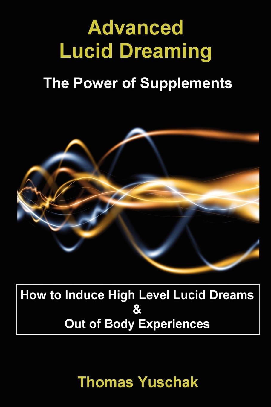Thomas Yuschak Advanced Lucid Dreaming - The Power of Supplements