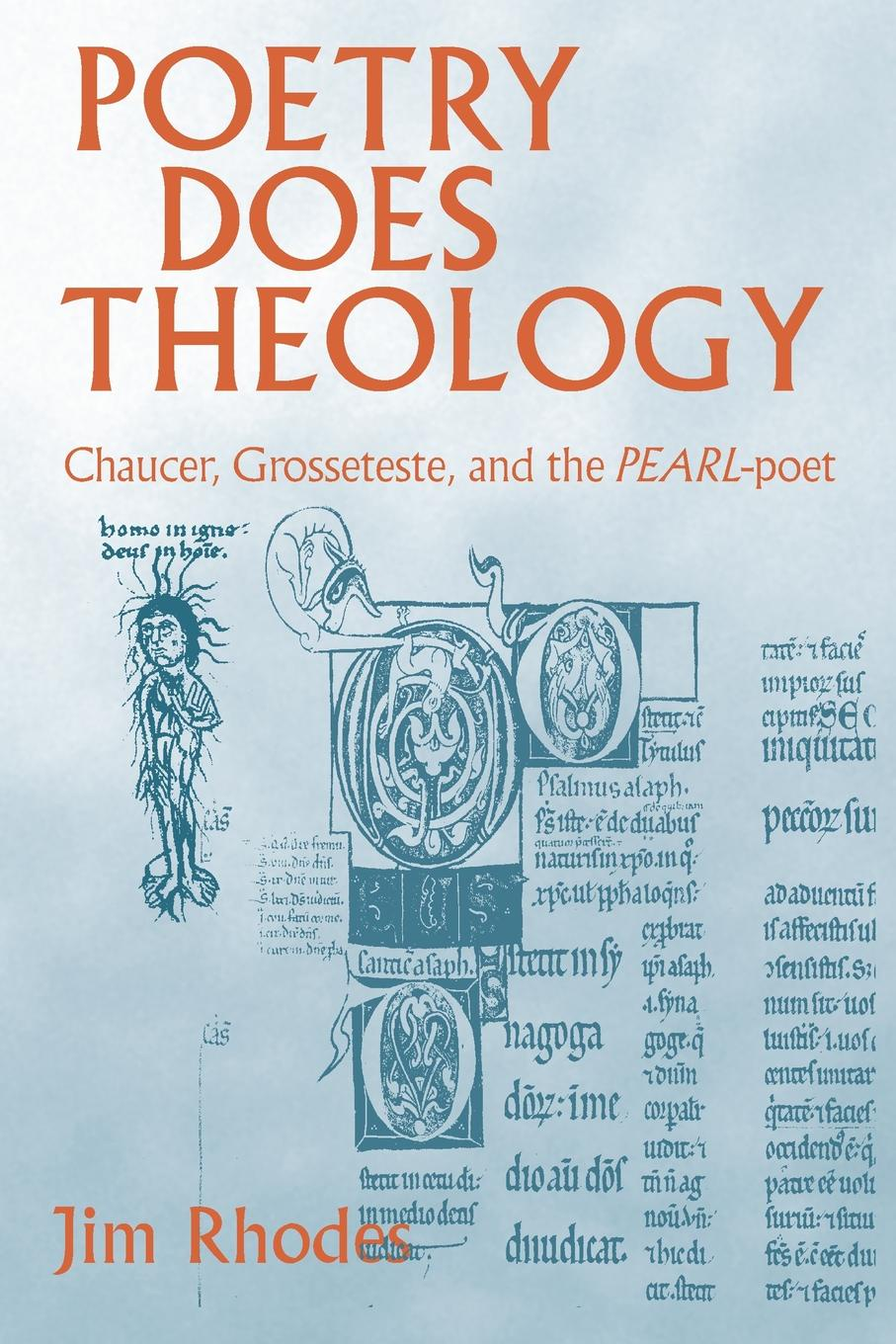 Jim Rhodes Poetry Does Theology. Chaucer, Grosseteste, and the Pearl-poet