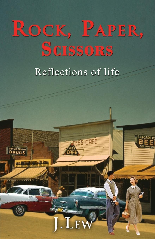 J. Lew Rock, Paper, Scissors. Reflections of Life