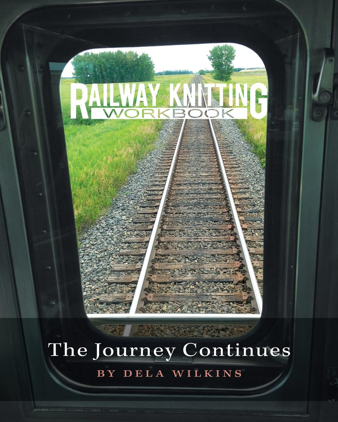Dela Wilkins Railway Knitting Workbook. The Journey Continues super stitches knitting