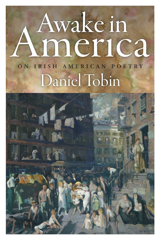 Awake in America. On Irish American Poetry. Daniel Tobin