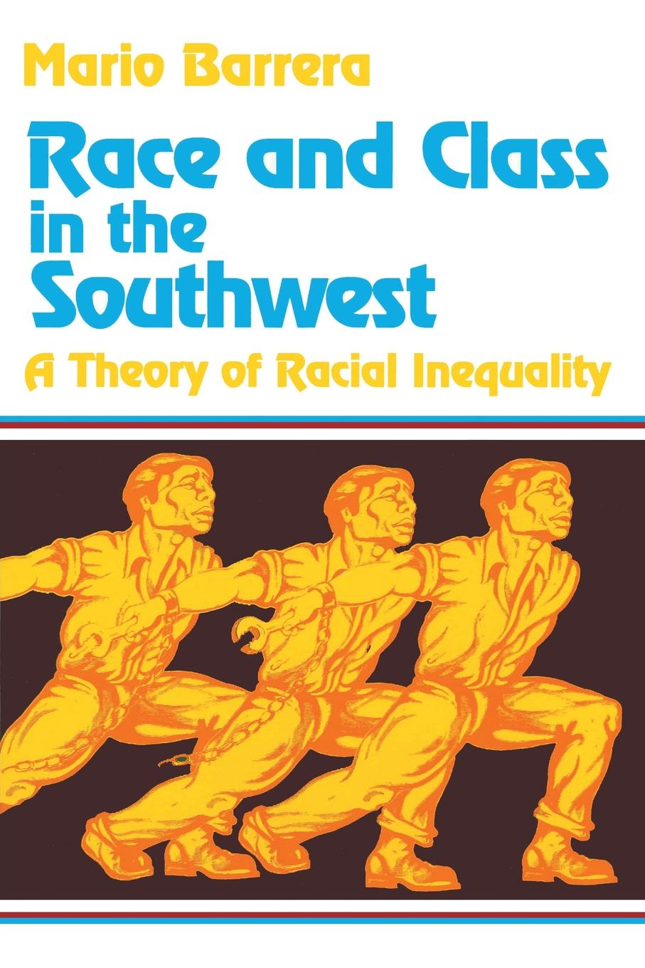 Mario Barrera Race and Class in the Southwest. A Theory of Racial Inequality how public policy impacts racial inequality