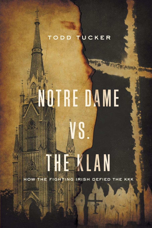цены Todd Tucker Notre Dame vs. The Klan. How the Fighting Irish Defied the KKK