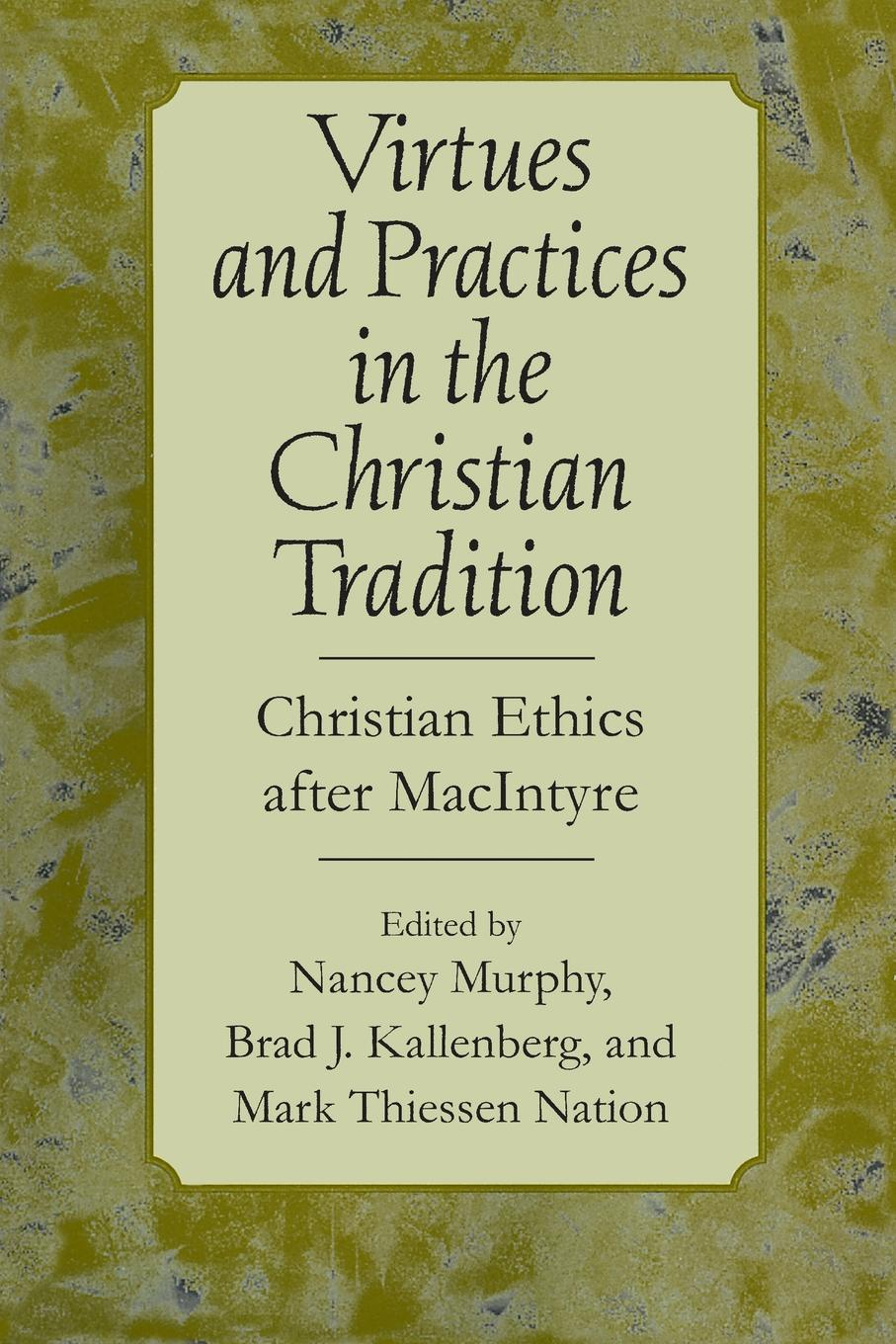 Virtues and Practices in the Christian Tradition. Christian Ethics after MacIntyre