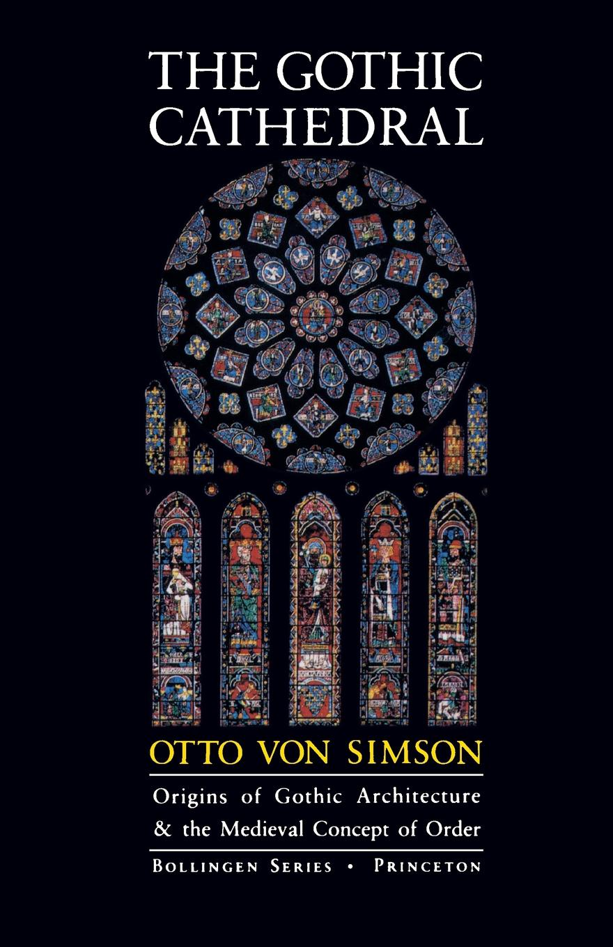 Otto Georg Von Simson The Gothic Cathedral. Origins of Gothic Architecture and the Medieval Concept of Order - Expanded Edition georg g ungewitter n clifford ricker manual of gothic construction