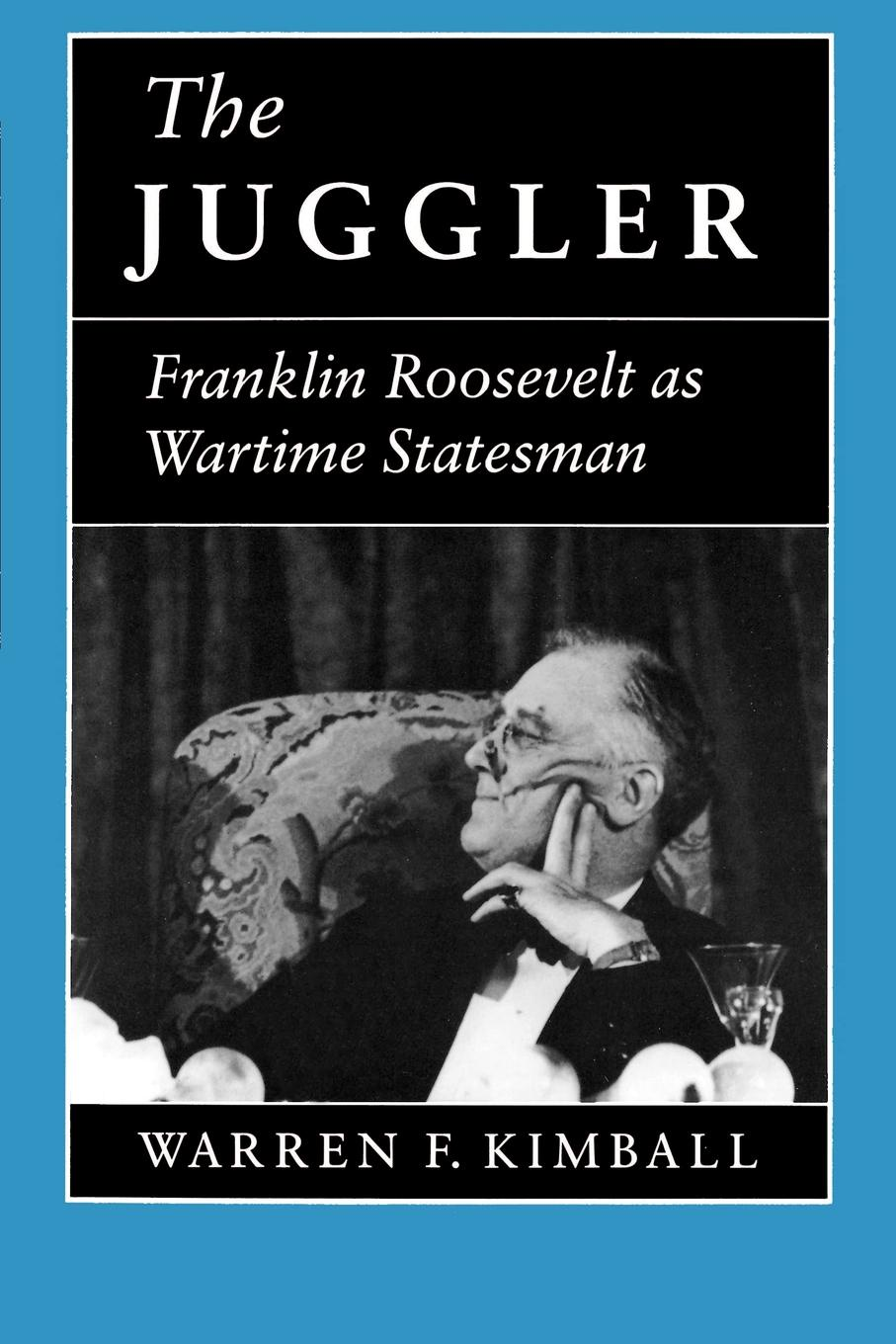 Warren F. Kimball The Juggler. Franklin Roosevelt as Wartime Statesman the unwomanly face of war