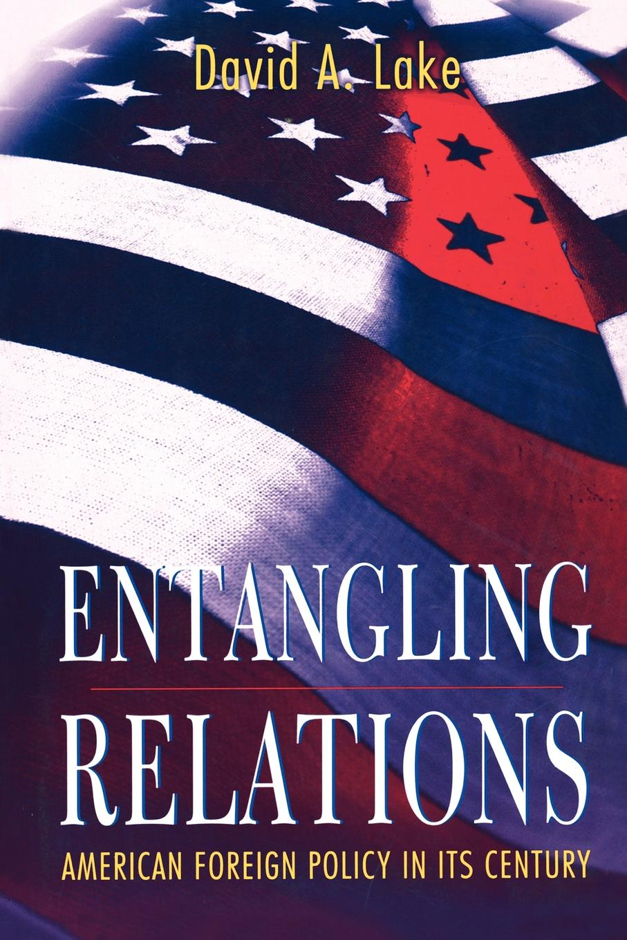 David A. Lake Entangling Relations. American Foreign Policy in Its Century david m hart forged consensus science technology and economic policy in the united states 1921 1953