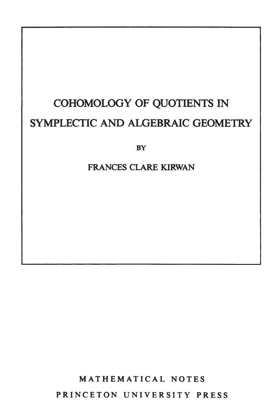 Frances Clare Kirwan Cohomology of Quotients in Symplectic and Algebraic Geometry. (MN-31), Volume 31 alfred north whitehead the axioms of projective geometry