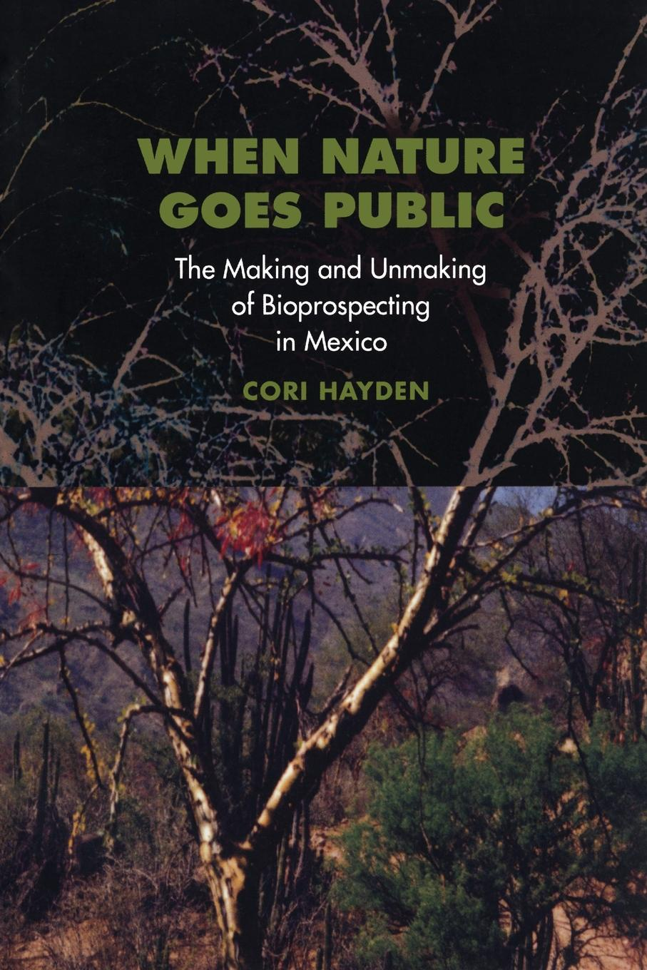 Cori Hayden When Nature Goes Public. The Making and Unmaking of Bioprospecting in Mexico недорго, оригинальная цена