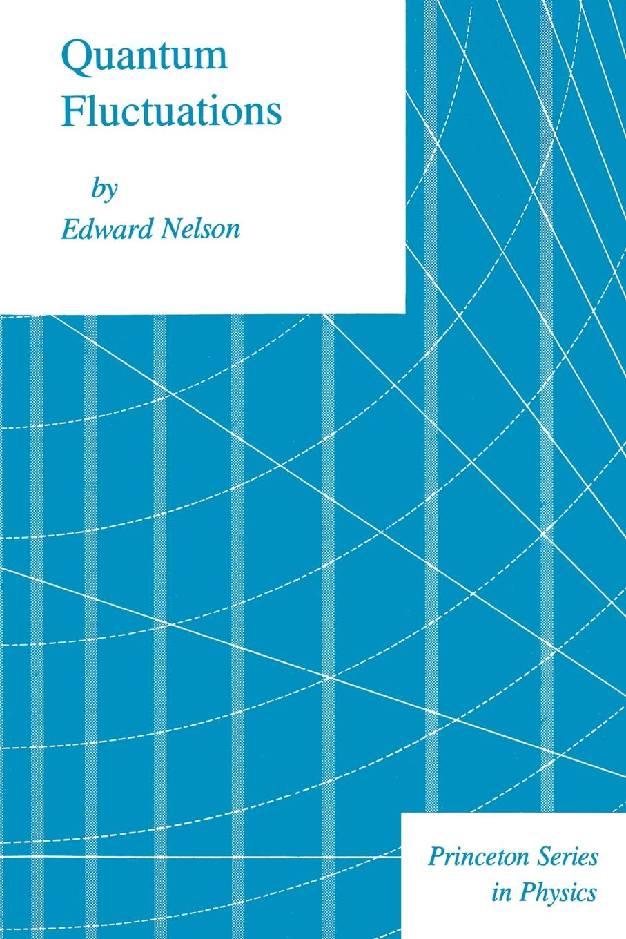 Edward Nelson Quantum Fluctuations john s bell on the foundations of quantum mechanics