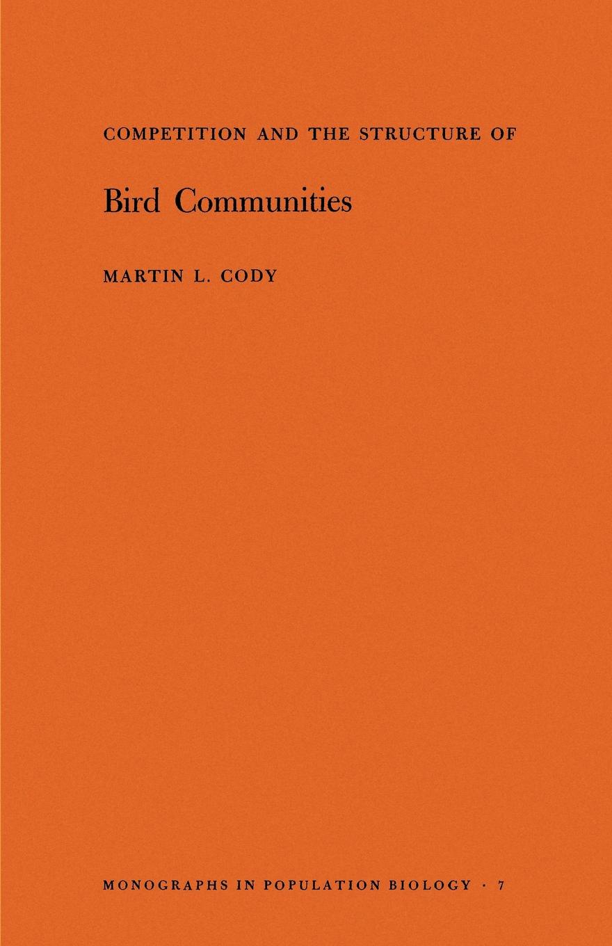Martin L. Cody Competition and the Structure of Bird Communities. (MPB-7), Volume 7 forest resource use by adjacent communities of mau forest complex