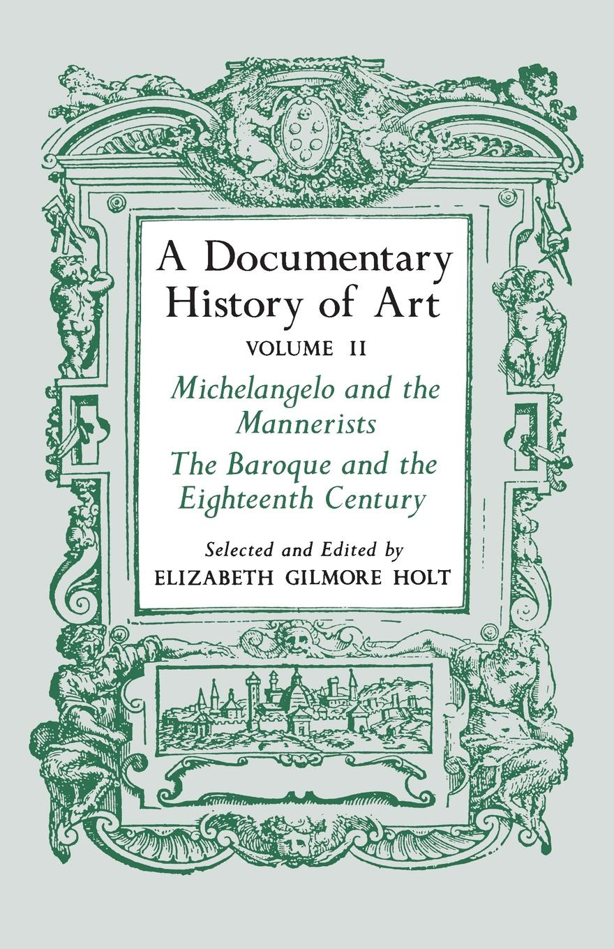 Elizabeth Gilmore Holt A Documentary History of Art, Volume 2. Michelangelo and the Mannerists, The Baroque and the Eighteenth Century