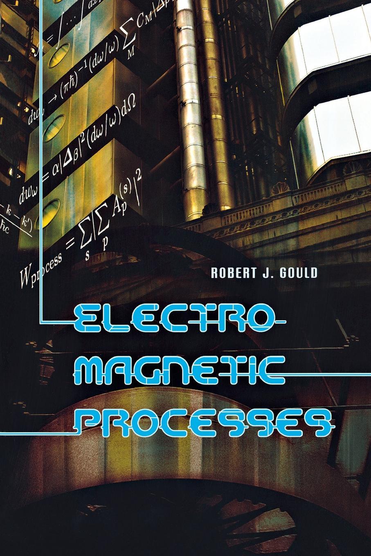 Robert J. Gould Electromagnetic Processes цена 2017