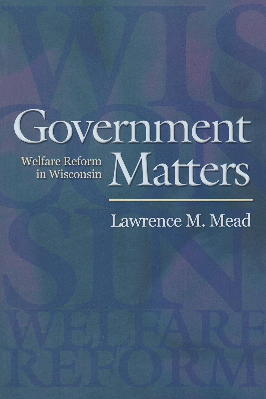 Lawrence M. Mead Government Matters. Welfare Reform in Wisconsin indonesian government accounting reform