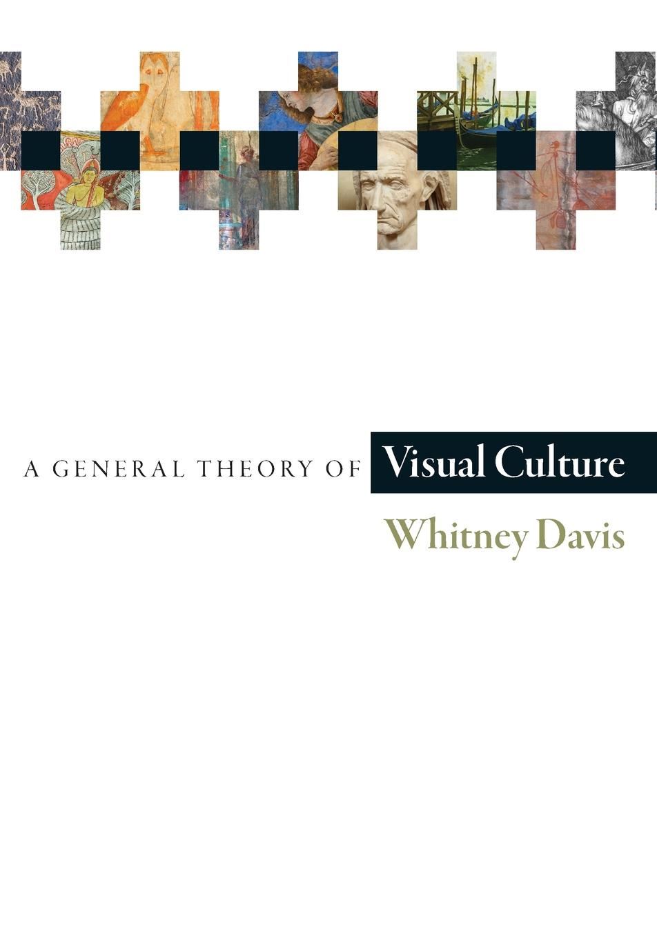 Whitney Davis A General Theory of Visual Culture colour a visual history
