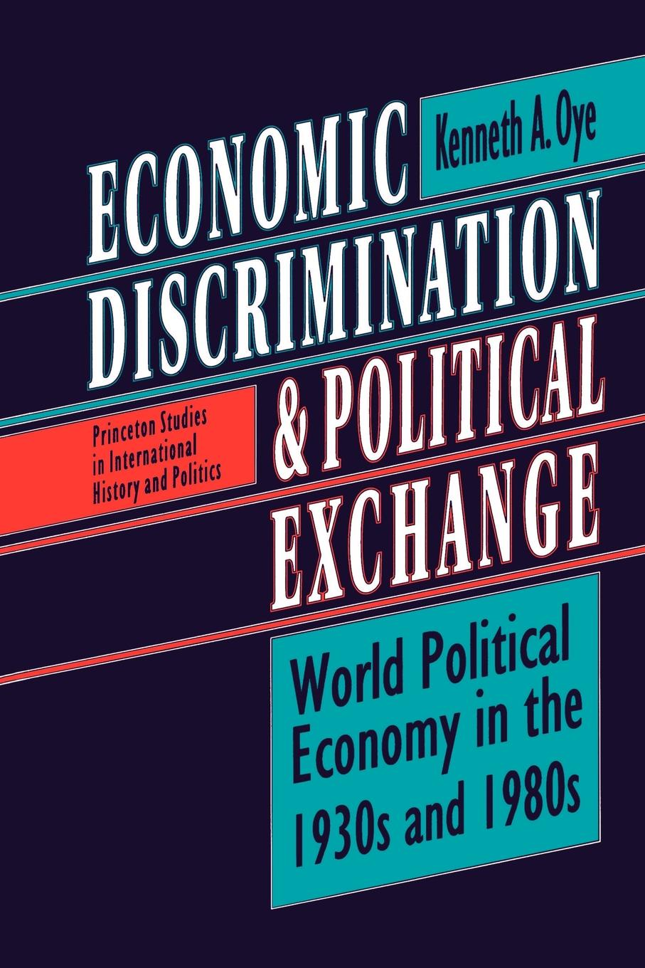 цена Kenneth A. Oye Economic Discrimination and Political Exchange. World Political Economy in the 1930s and 1980s онлайн в 2017 году
