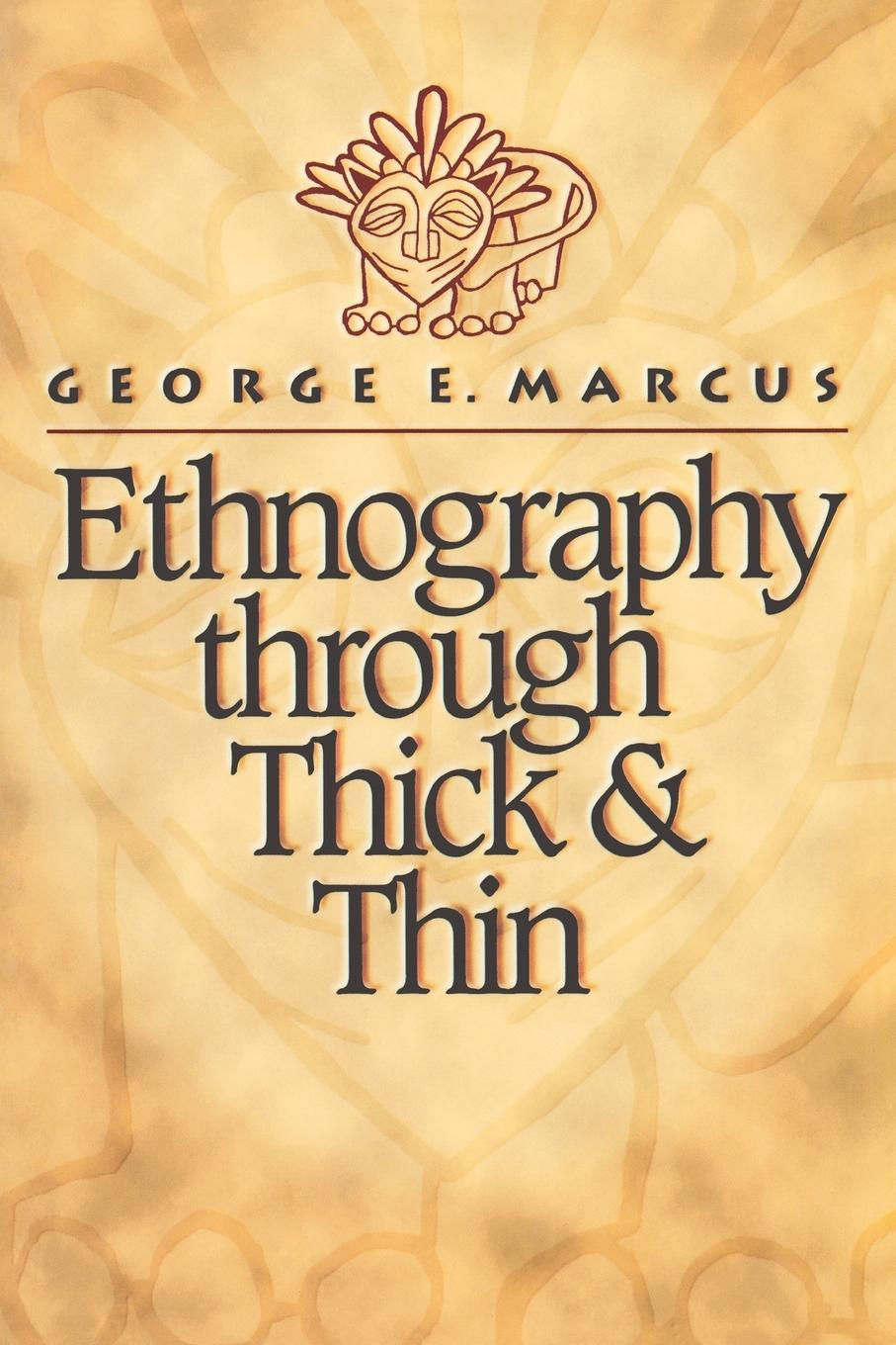 George E. Marcus Ethnography through Thick and Thin george e marcus the relevance of ethnography today
