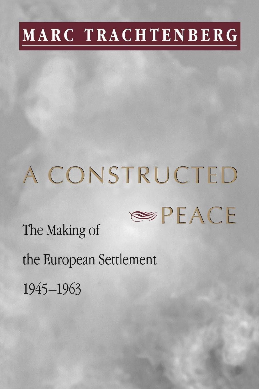 цена Marc Trachtenberg A Constructed Peace. The Making of the European Settlement, 1945-1963 онлайн в 2017 году