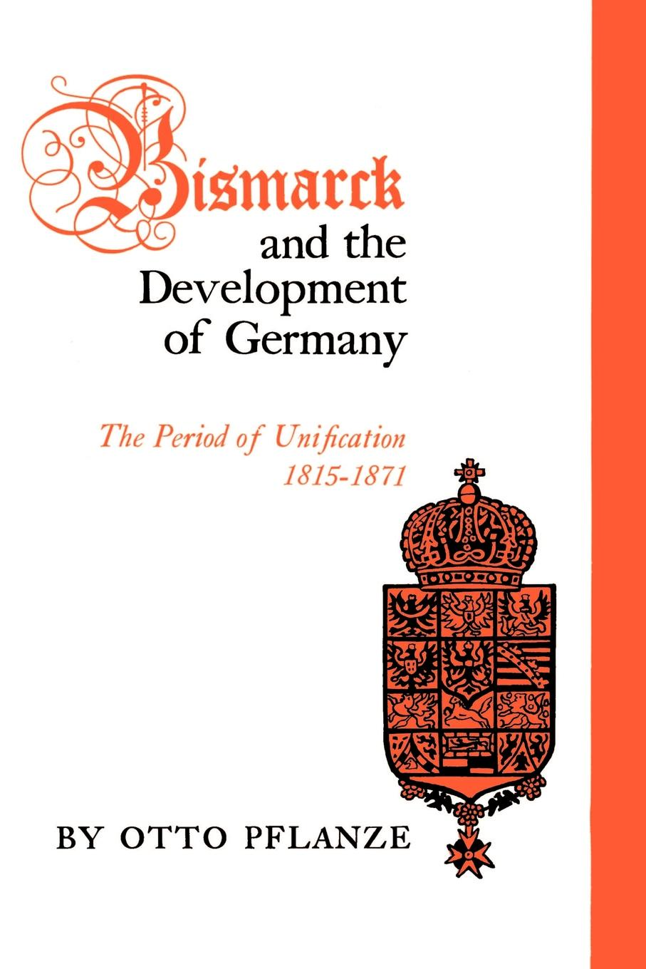 Otto Pflanze Bismarck and the Development of Germany. The Period of Unification, 1815-1871 edmund ollier cassell s history of the war between france and germany 1870 1871 2