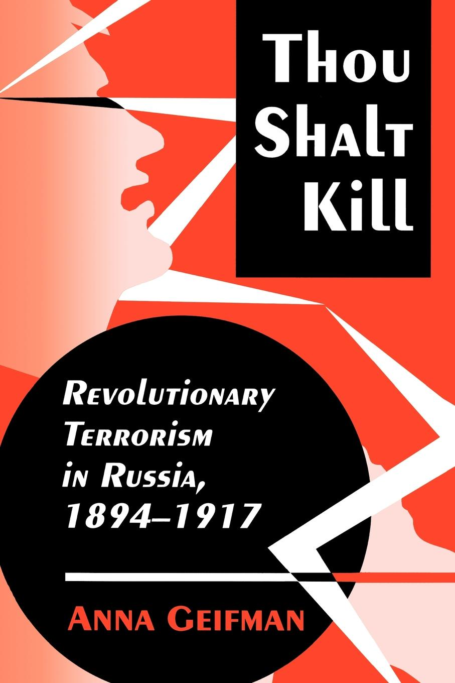 Anna Geifman Thou Shalt Kill. Revolutionary Terrorism in Russia, 1894-1917 стоимость
