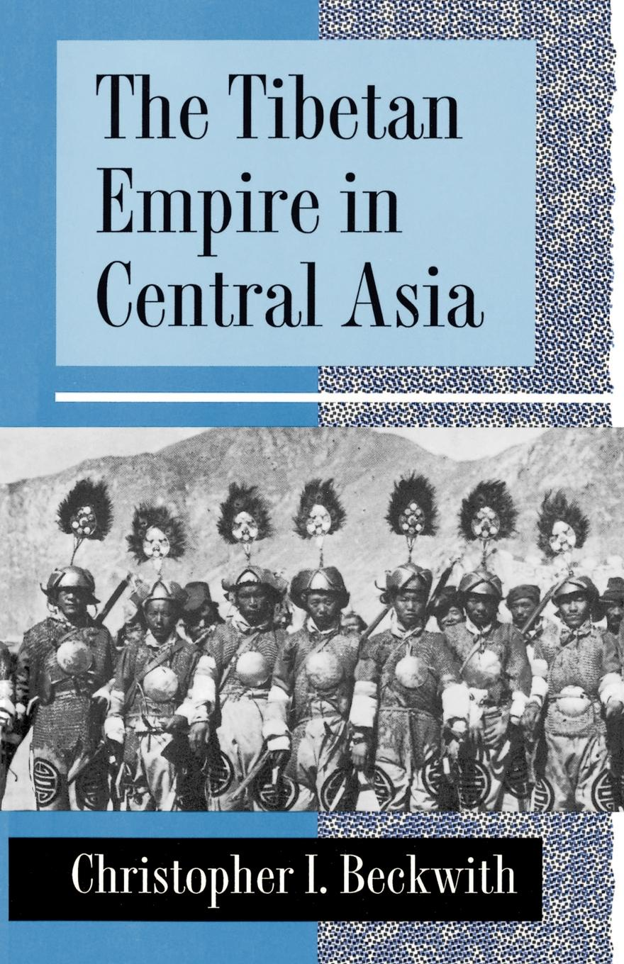 Christopher I. Beckwith The Tibetan Empire in Central Asia. A History of the Struggle for Great Power among Tibetans, Turks, Arabs, and Chinese during the Early Middle Ages conflict management and politics of oil in central asia