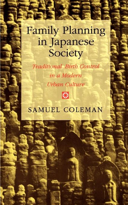 Samuel Coleman Family Planning in Japanese Society. Traditional Birth Control in a Modern Urban Culture jordan yin urban planning for dummies