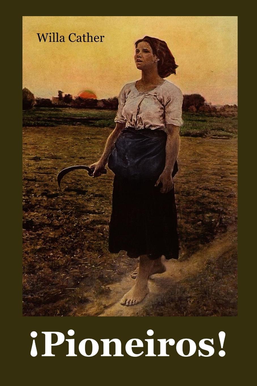 купить Willa Cather .Pioneiros.. O Pioneers. Galician edition недорого
