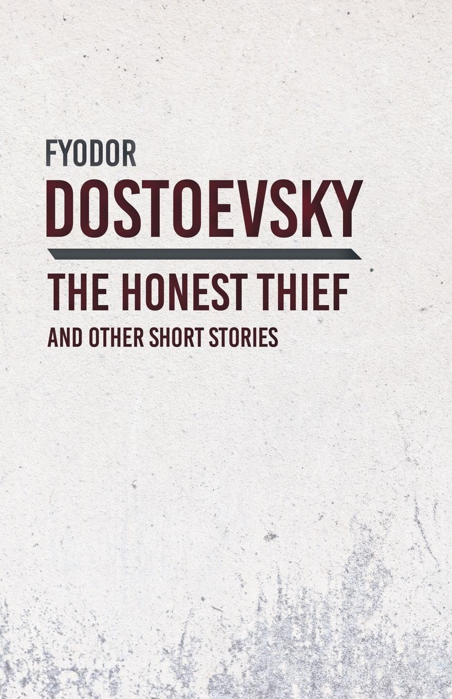 An Honest Thief and Other Short Stories. Fyodor Dostoevsky