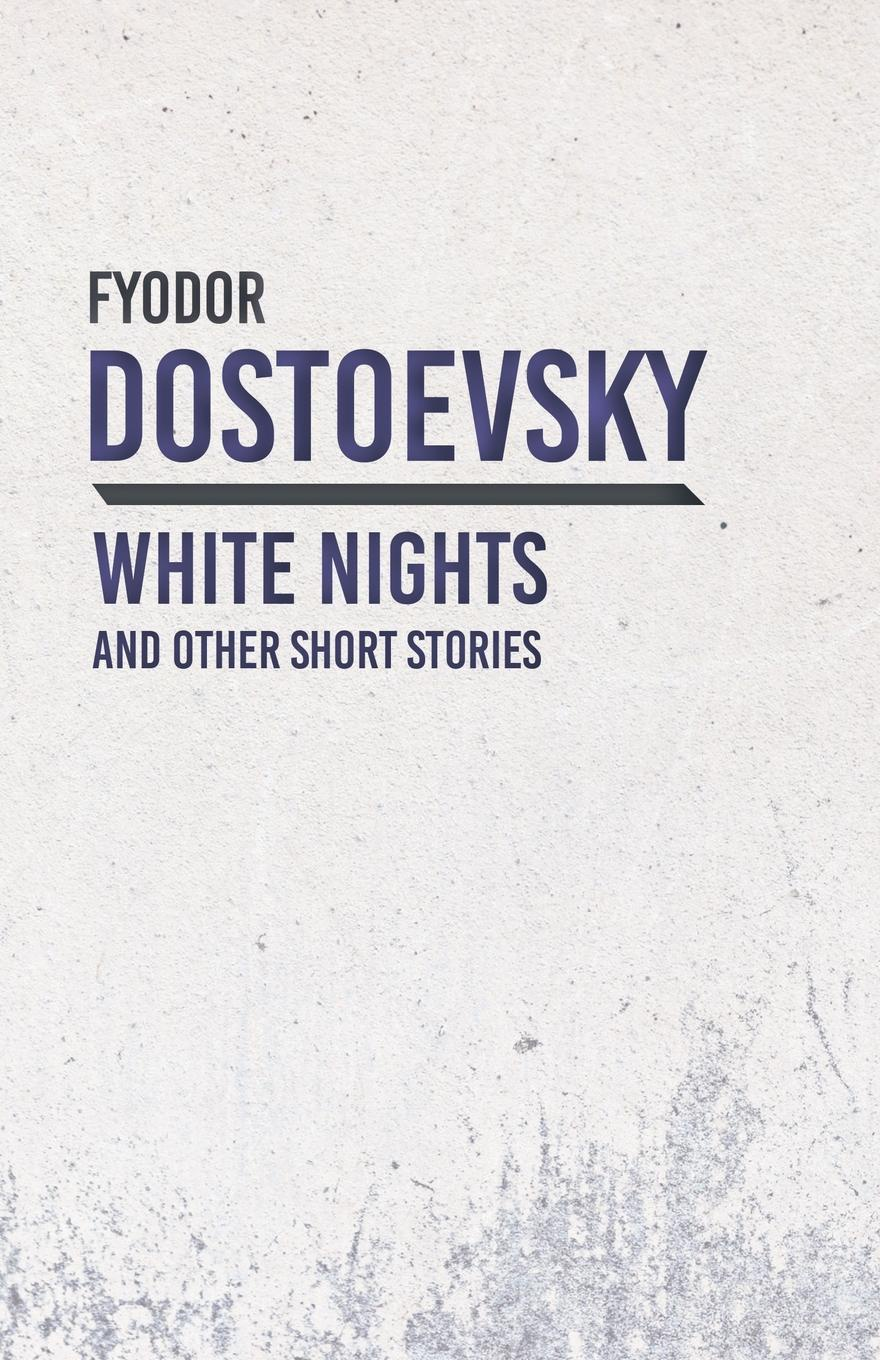 White Nights and Other Short Stories. Fyodor Dostoevsky