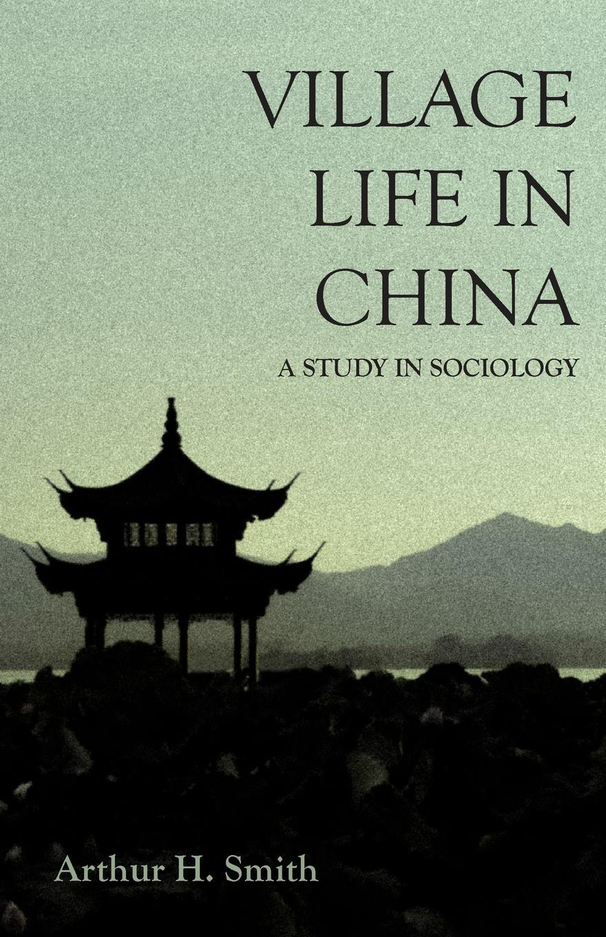 Village Life in China - A Study in Sociology. Arthur H. Smith