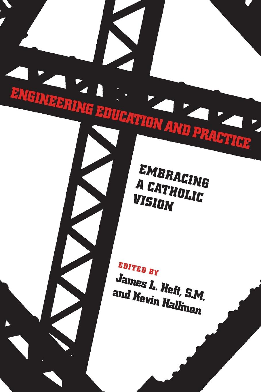 Engineering Education and Practice. Embracing a Catholic Vision john heywood the assessment of learning in engineering education practice and policy