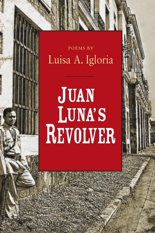 Juan Luna.s Revolver. Luisa A. Igloria