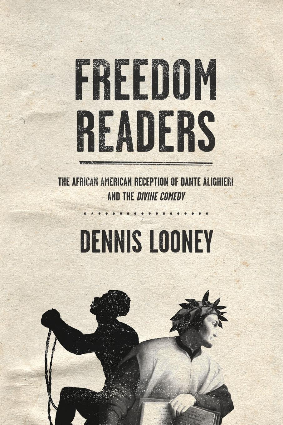 Freedom Readers. The African American Reception of Dante Alighieri and the Divine Comedy. Dennis Looney
