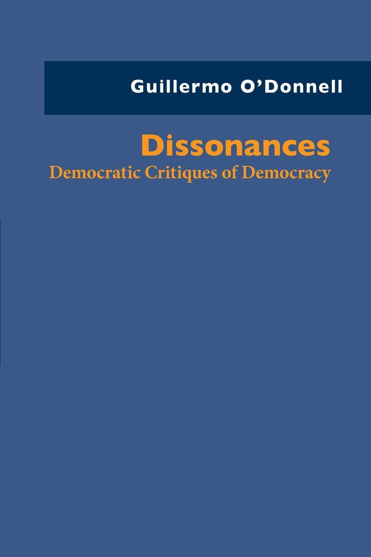 Dissonances. Democratic Critiques of Democracy. Guillermo O`Donnell