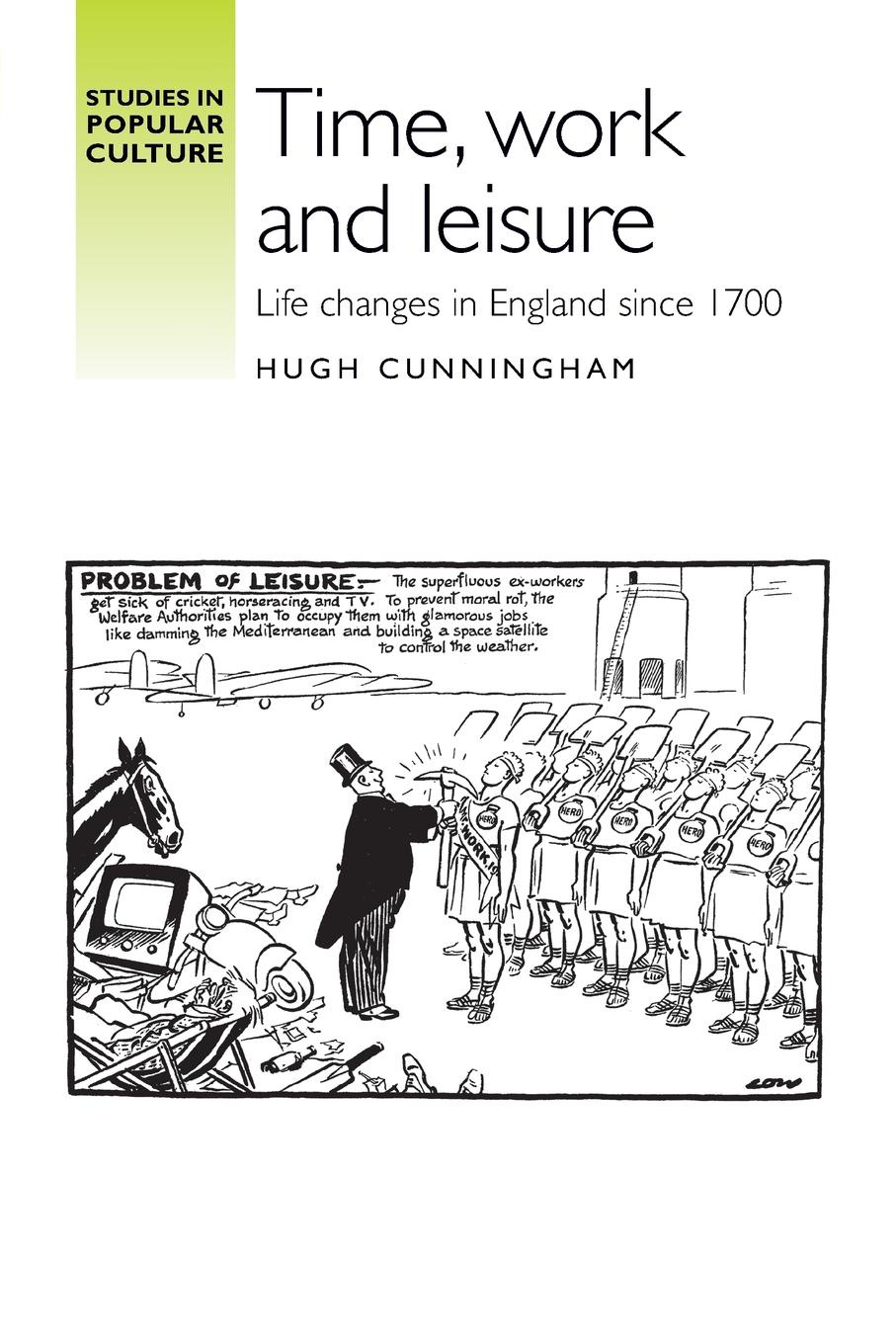 Time, Work and Leisure. Life Changes in England Since 1700. Hugh Cunningham