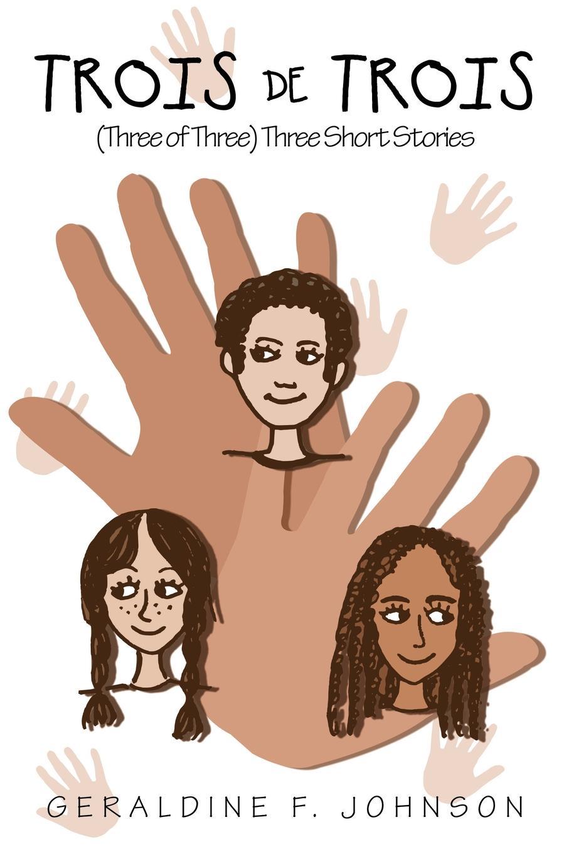 Trois De Trois. (Three of Three) Three Short Stories. Geraldine F. Johnson