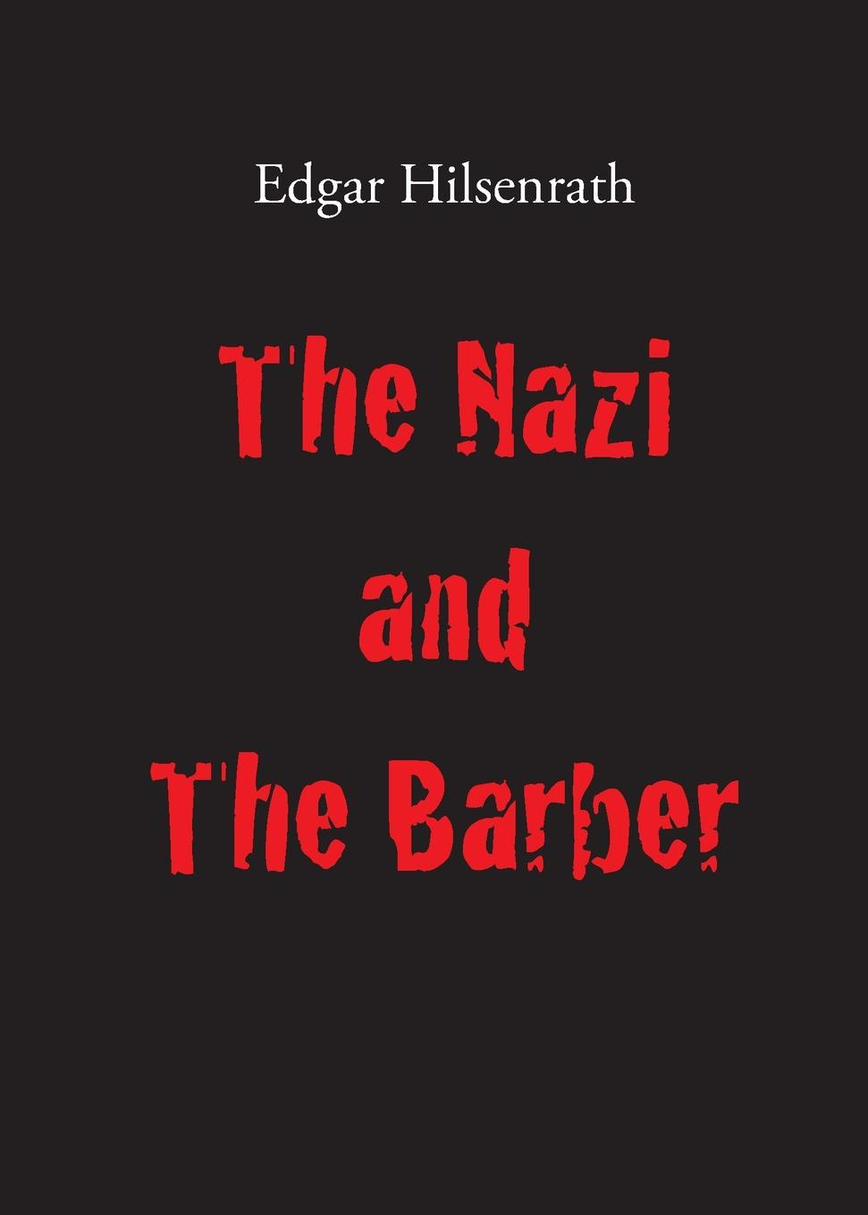 Edgar Hilsenrath, Andrew White The Nazi and The Barber the perfect nazi