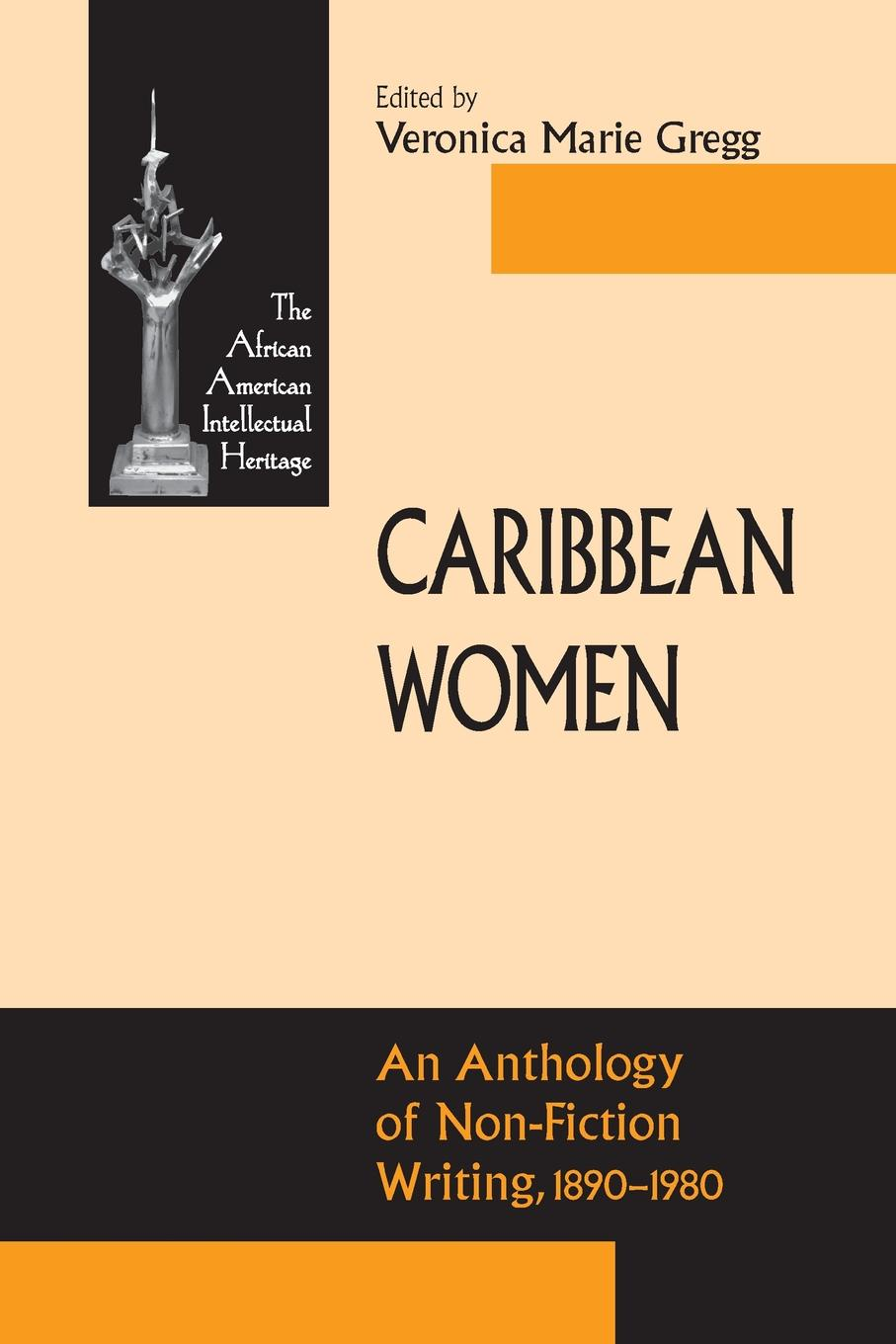 Veronica Marie Gregg Caribbean Women. An Anthology of Non-Fiction Writing, 1890-1981 tanya fitzgerald josephine may portraying lives headmistresses and women professors 1880s 1940s