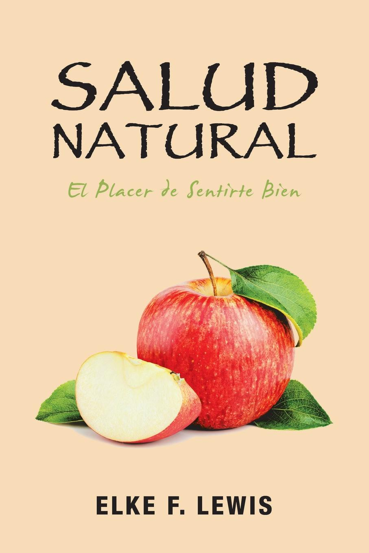 Elke F. Lewis Salud Natural. El Placer De Sentirte Bien