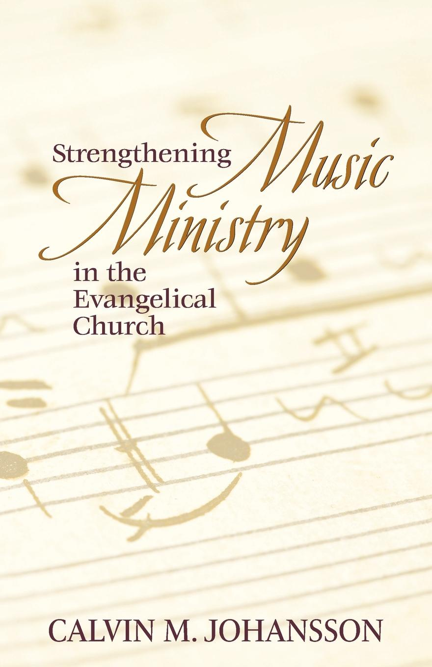 Calvin M. Johansson Strengthening Music Ministry in the Evangelical Church william andrew leonard music in the western church