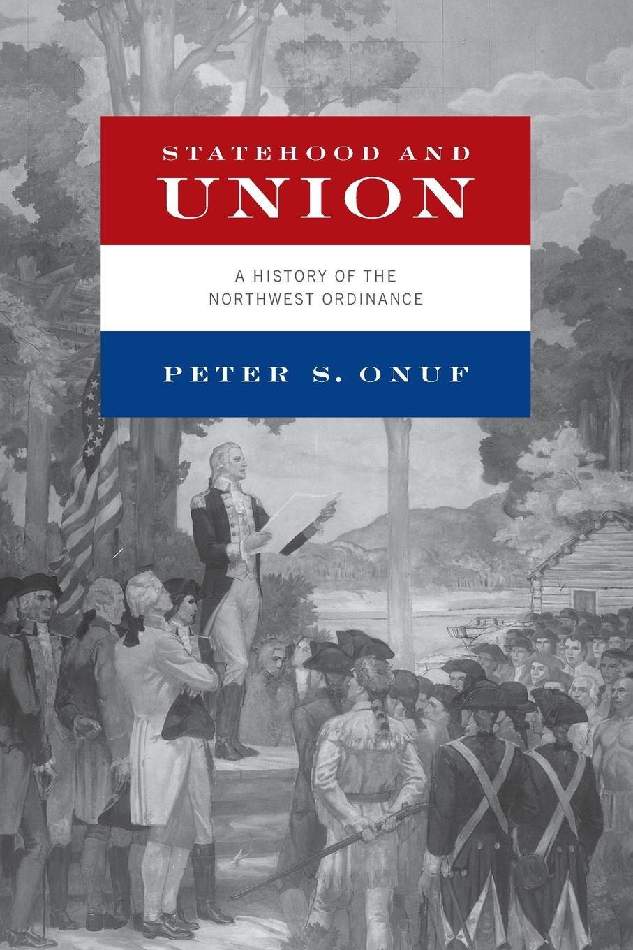 Peter S. Onuf Statehood and Union. A History of the Northwest Ordinance peter godwin the three of u s a new life in new york