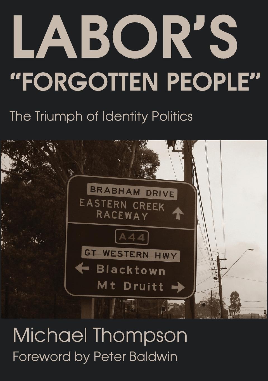купить Michael Thompson Labor.s Forgotten People. The Triumph of Identity Politics по цене 2764 рублей