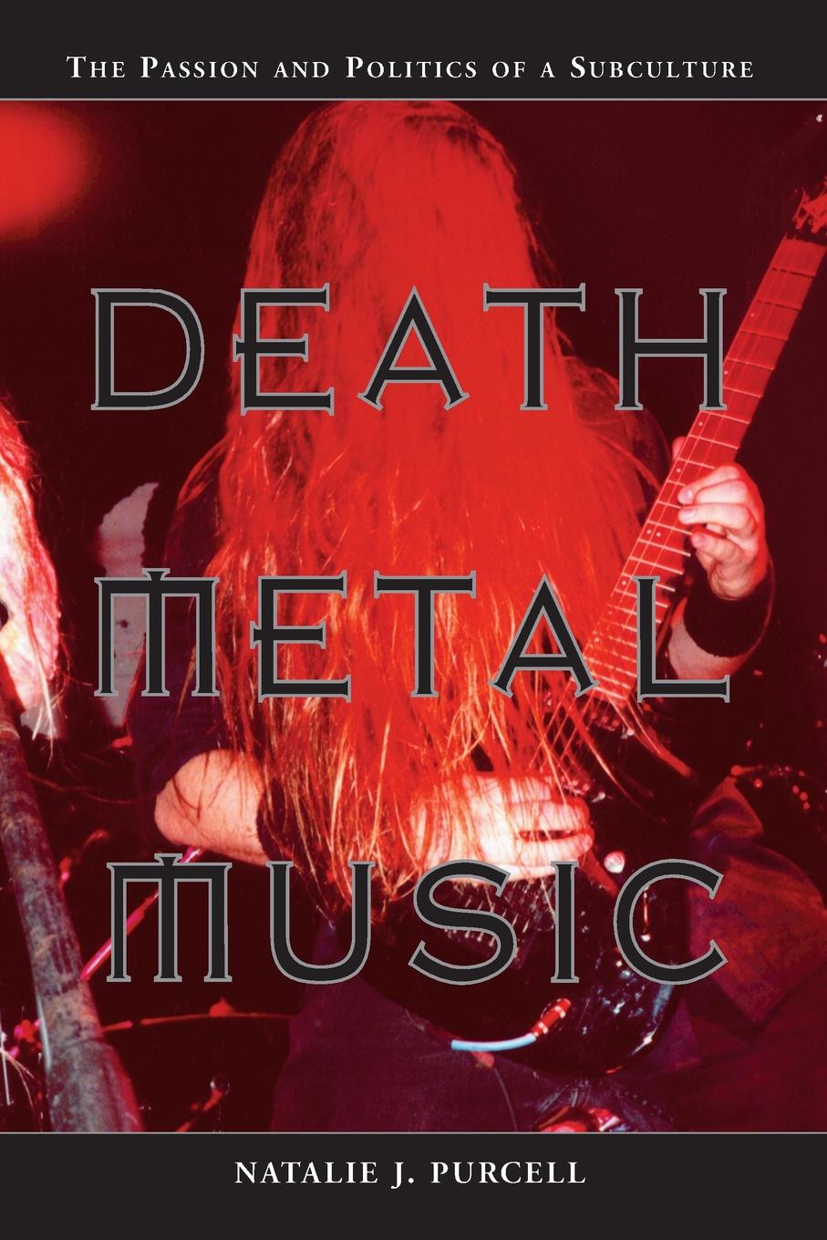 Natalie J Purcell Death Metal Music. The Passion and Politics of a Subculture modern death